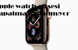 Apple watch zil sesi kapatma kapanmıyor