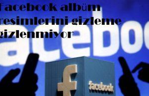Facebook albüm resimlerini gizleme gizlenmiyor
