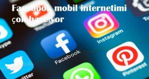 Facebook mobil internetimi çok harcıyor