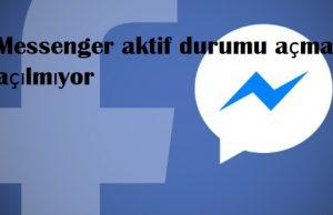 Messenger aktif durumu açma açılmıyor
