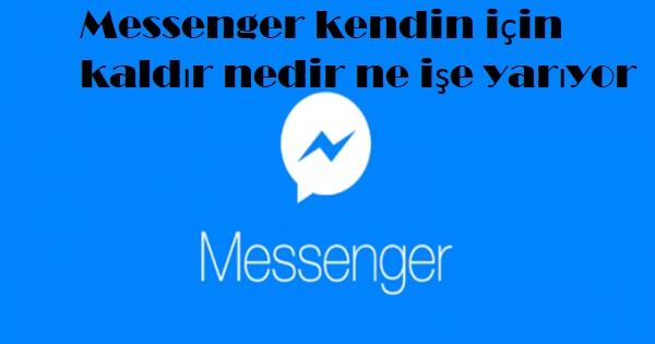 Messenger kendin için kaldır nedir ne işe yarıyor