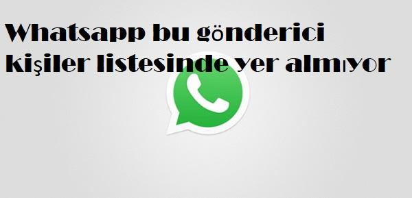 Whatsapp bu gönderici kişiler listesinde yer almıyor