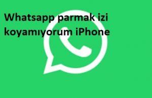 Whatsapp parmak izi koyamıyorum iPhone