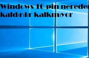 Windows 10 pin nereden kaldırılır kalkmıyor