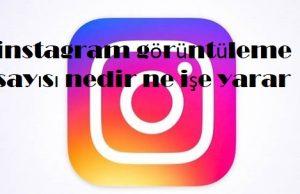 instagram görüntüleme sayısı nedir ne işe yarar