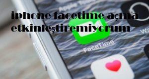 iphone facetime açma etkinleştiremiyorum
