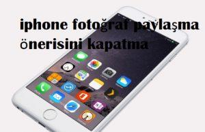 iphone fotoğraf paylaşma önerisini kapatma