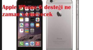 Apple iPhone 6 desteği ne zaman vermeyecek