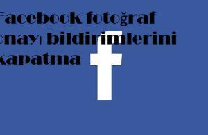 Facebook fotoğraf onayı bildirimlerini kapatma