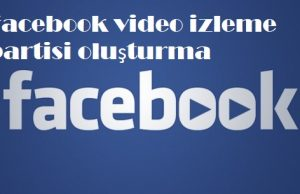 Facebook video izleme partisi oluşturma