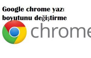 Google chrome yazı boyutunu değiştirme