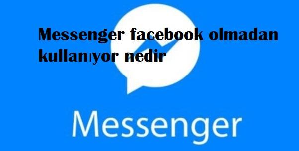 Messenger facebook olmadan kullanıyor nedir