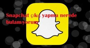 Snapchat çıkış yapma nerede bulamıyorum