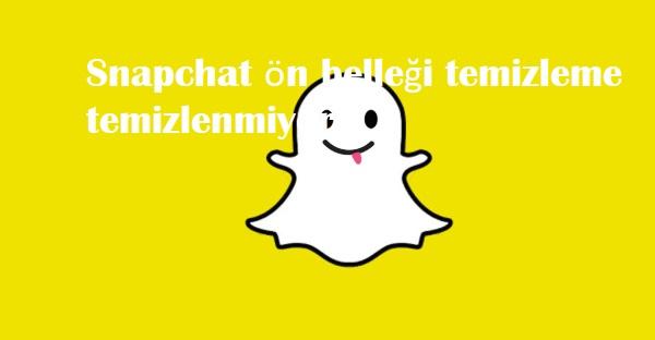 Snapchat ön belleği temizleme temizlenmiyor