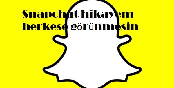Snapchat hikayem herkese görünmesin
