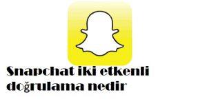 Snapchat iki etkenli doğrulama nedir