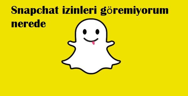 Snapchat izinleri göremiyorum nerede