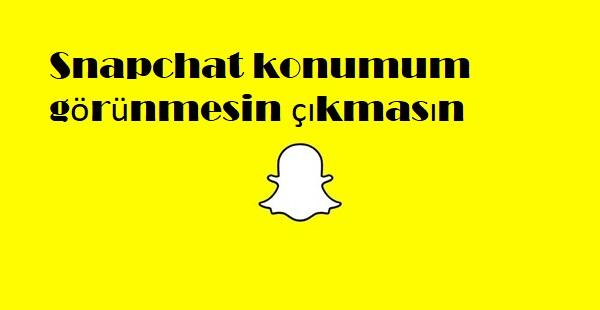 Snapchat konumum görünmesin çıkmasın