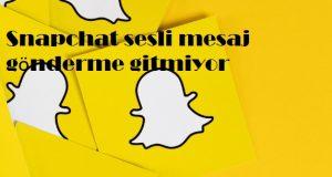 Snapchat sesli mesaj gönderme gitmiyor