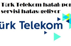 Türk Telekom hatalı port servisi hatası geliyor