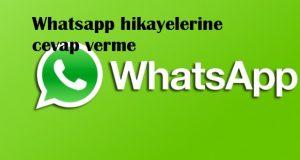 Whatsapp hikayelerine cevap verme