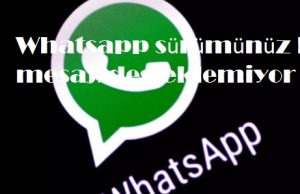 Whatsapp sürümünüz bu mesajı desteklemiyor
