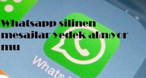 Whatsapp silinen mesajlar yedek alınıyor mu