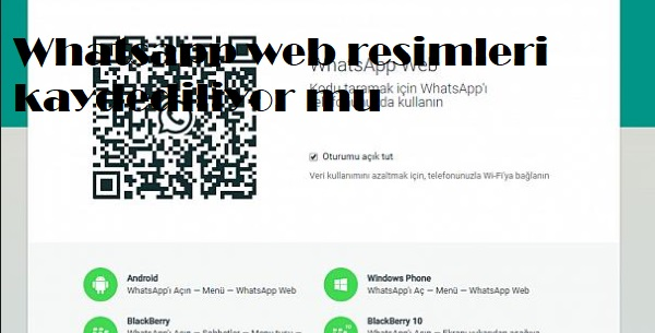 Whatsapp web resimleri kaydediliyor mu