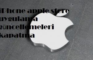 iPhone apple store uygulama güncellemeleri kapatma