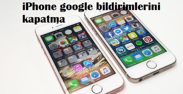 iPhone google bildirimlerini kapatma