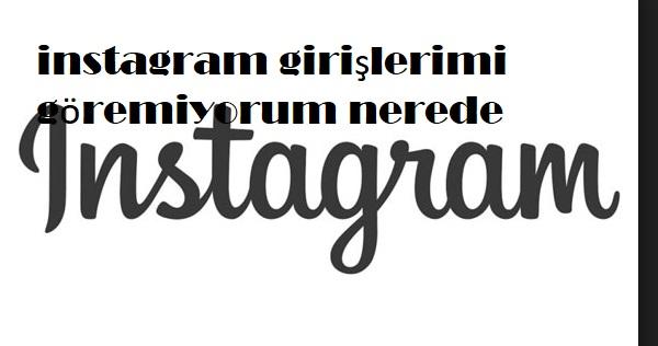 instagram girişlerimi göremiyorum nerede