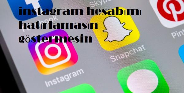 instagram hesabımı hatırlamasın göstermesin