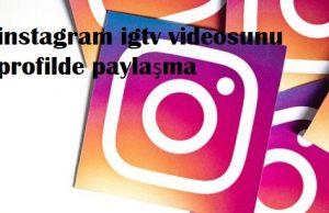 instagram igtv videosunu profilde paylaşma