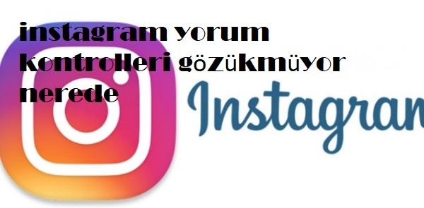 instagram yorum kontrolleri gözükmüyor nerede