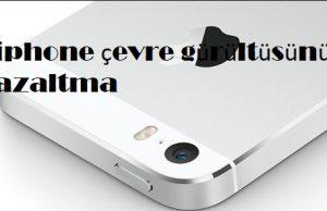iphone çevre gürültüsünü azaltma