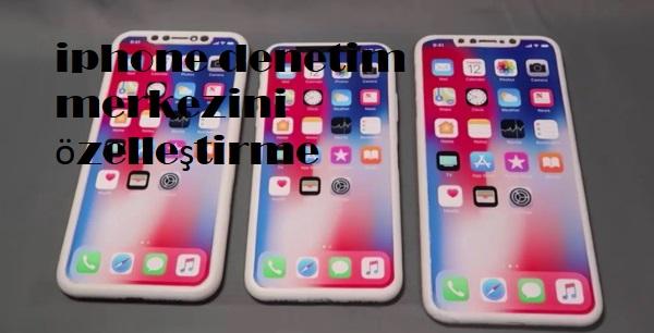 iphone denetim merkezini özelleştirme