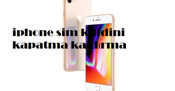 iphone sim kilidini kapatma kaldırma