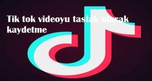 Tik tok videoyu taslak olarak kaydetme
