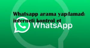 Whatsapp arama yapılamadı interneti kontrol et
