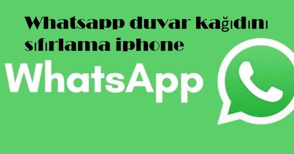 Whatsapp duvar kağıdını sıfırlama iphone