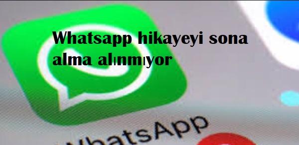 Whatsapp hikayeyi sona alma alınmıyor