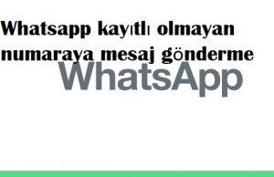 Whatsapp kayıtlı olmayan numaraya mesaj gönderme