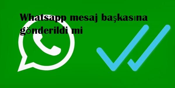 Whatsapp mesaj başkasına gönderildi mi