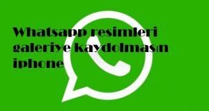 Whatsapp resimleri galeriye kaydolmasın iphone