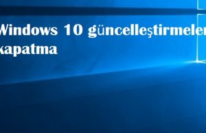 Windows 10 güncelleştirmeleri kapatma