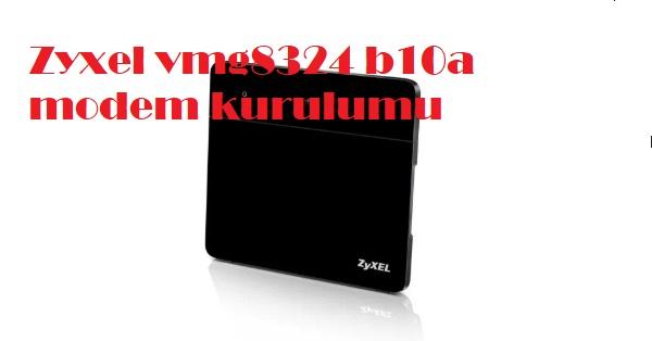Zyxel vmg8324 b10a modem kurulumu