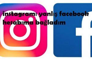 instagramı yanlış facebook hesabıma bağladım