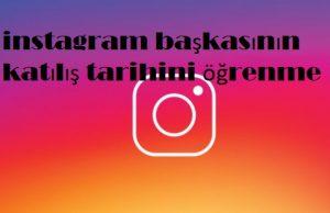 instagram başkasının katılış tarihini öğrenme