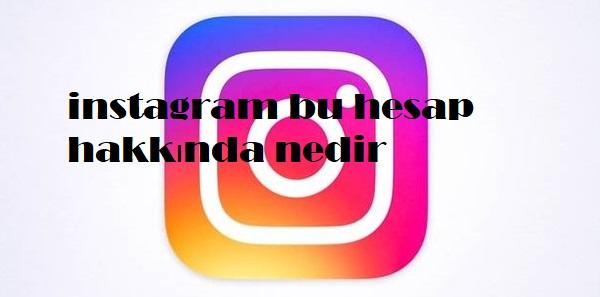instagram bu hesap hakkında nedir