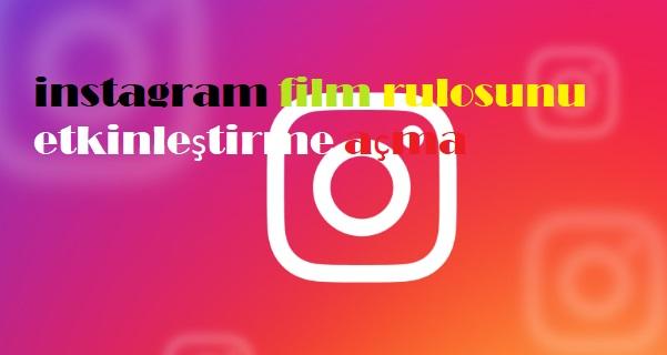 instagram film rulosunu etkinleştirme açma